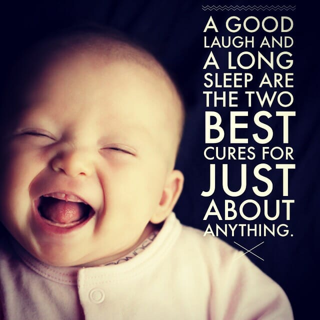 a good laugh and a long sleep are the two best cures for just about anything.