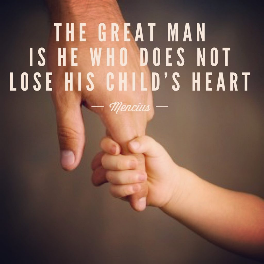 The great man is he who does not lose his child's heart. - Mencius
