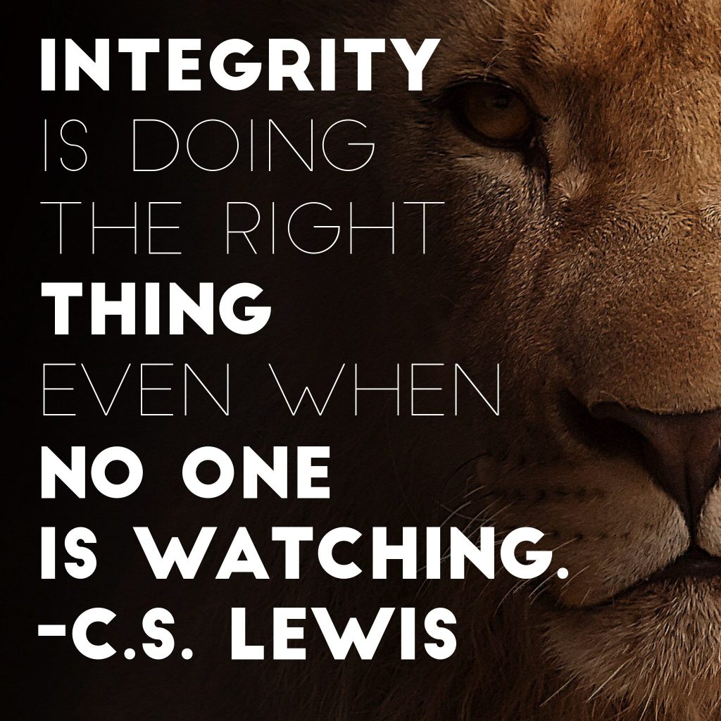 Integrity is doing the right thing even when no one is watching. - C.S. Lewis